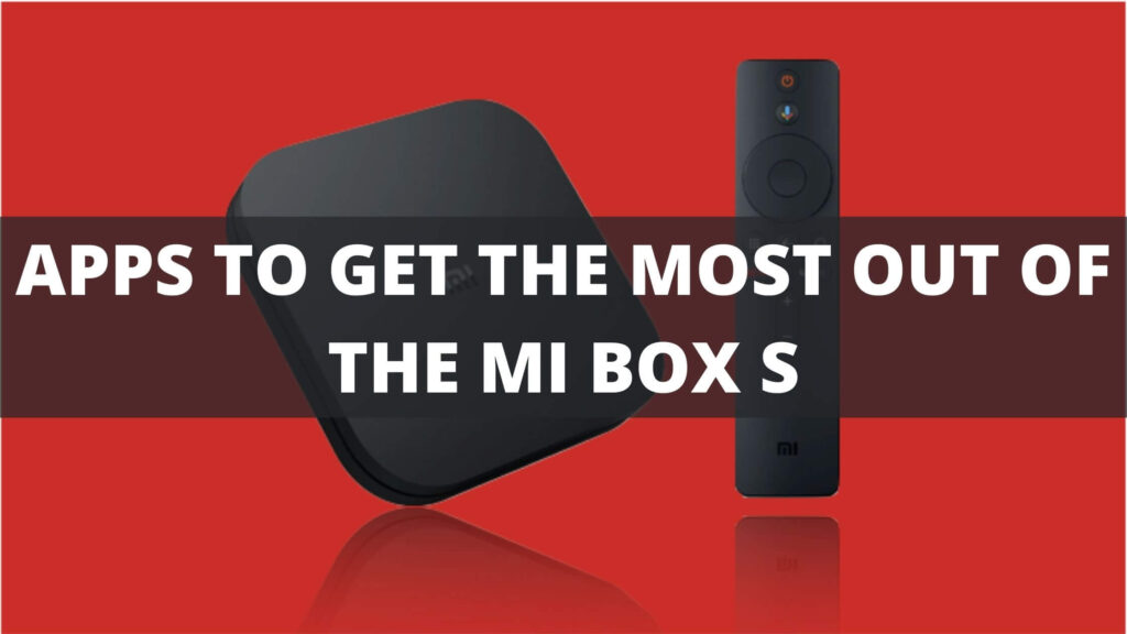 Apps to Get The Most Out of Xiaomi Mi Box S