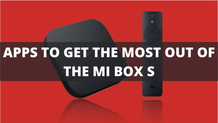 APPLICATIONS TO GET THE MOST OUT OF THE XIAOMI MI BOX S