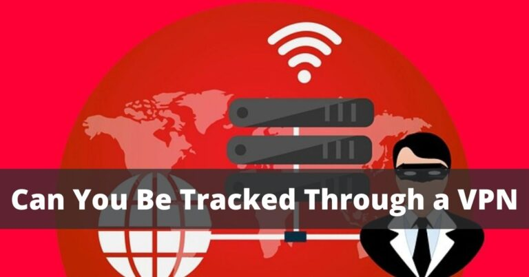 Can You Be Tracked Through a VPN