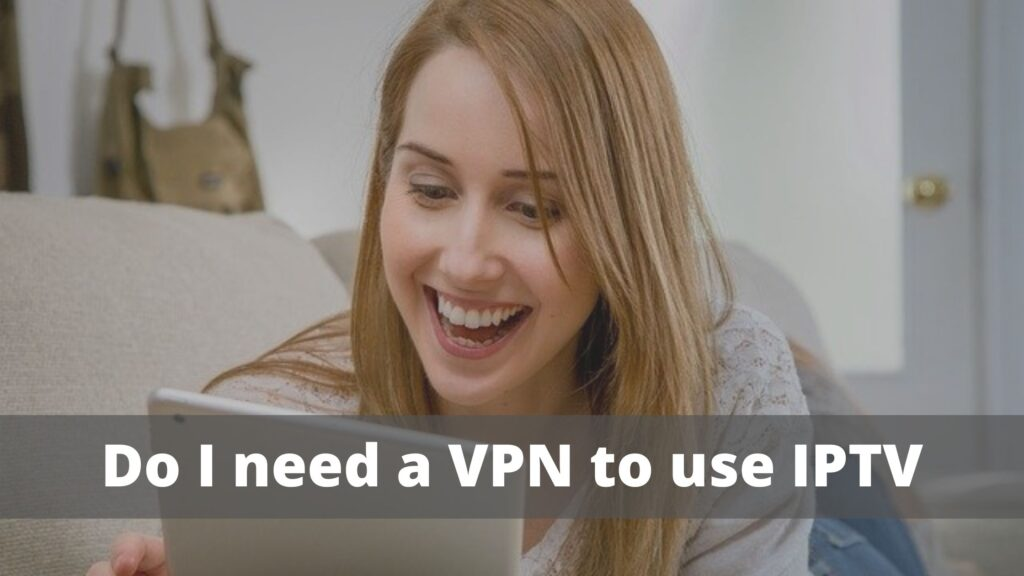 Do I need a VPN to use IPTV