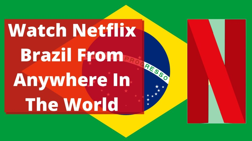 Watch Netflix Brazil From Anywhere In The World
