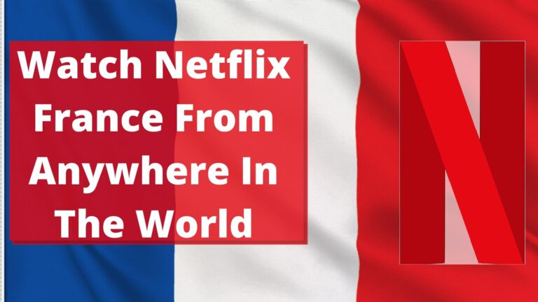 Watch Netflix France From Anywhere In The World