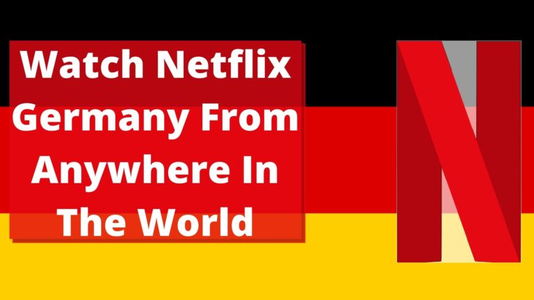 Watch Netflix Germany From Anywhere In The World
