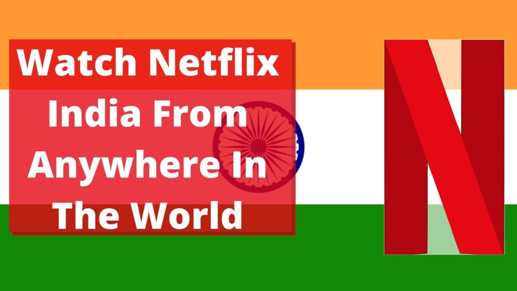Watch Netflix India From Anywhere In The World