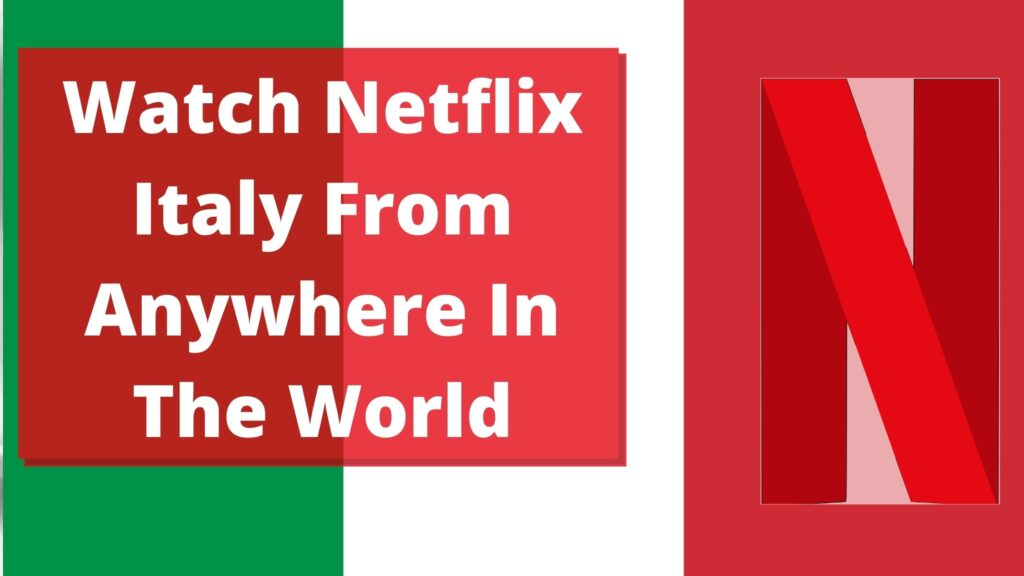 Watch Netflix Italy From Anywhere In The World
