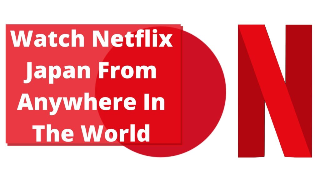 Watch Netflix Japan From Anywhere In The World