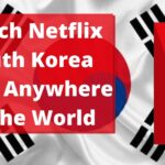 Watch Netflix South Korea From Anywhere In The World
