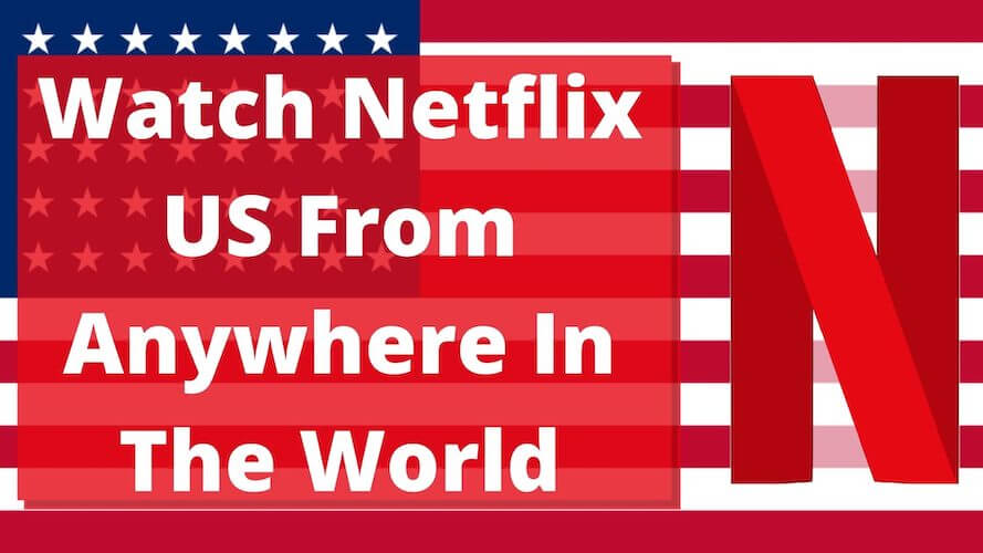 Watch Netflix US From Anywhere In The World
