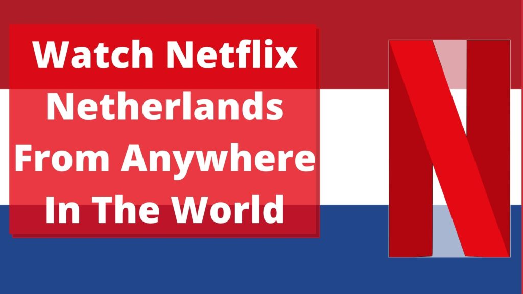 Watch Netflix Netherlands From Anywhere In The World