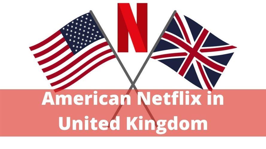 American Netflix in United Kingdom