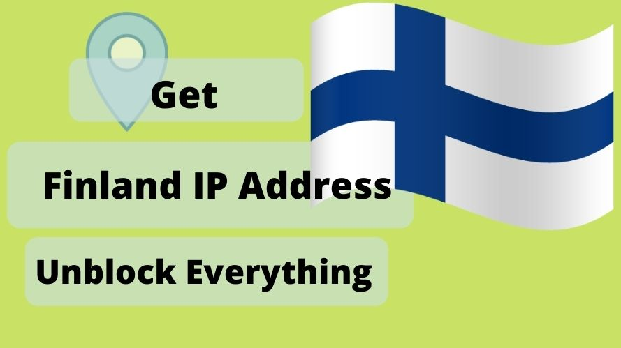 Get a Finland IP Address & location From Anywhere in the world
