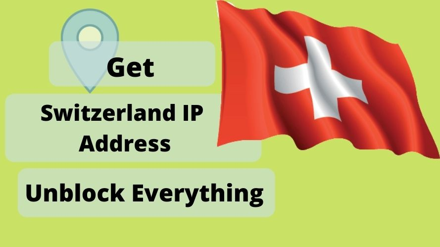 Get a Switzerland IP Address & location From Anywhere in the world