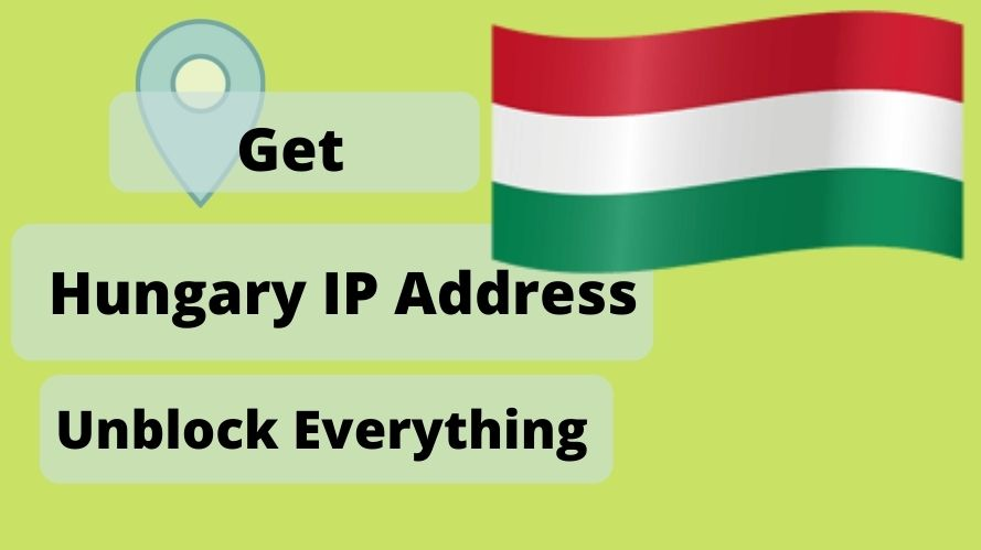 Get an Hungary IP Address & location From Anywhere in the world