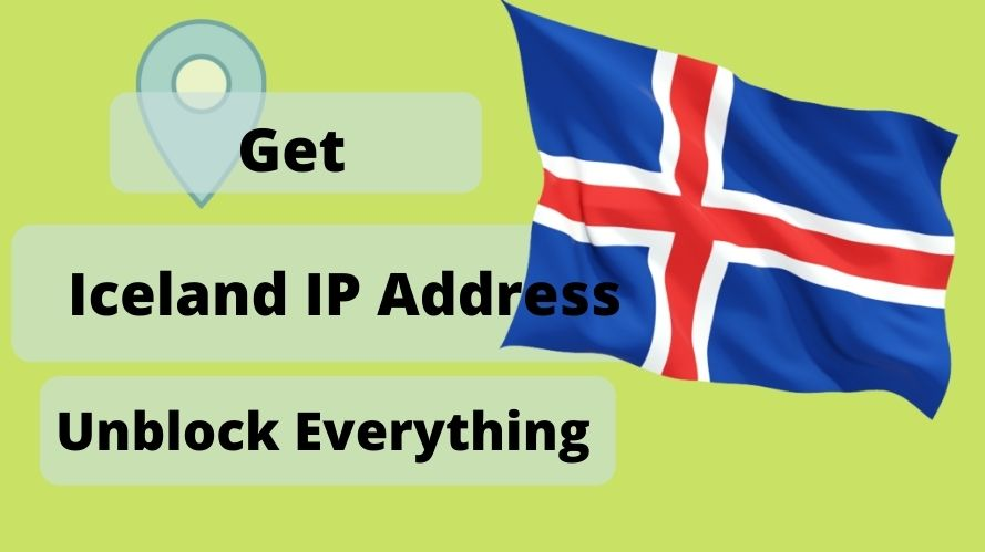 Get an Iceland IP Address & location From Anywhere in the world