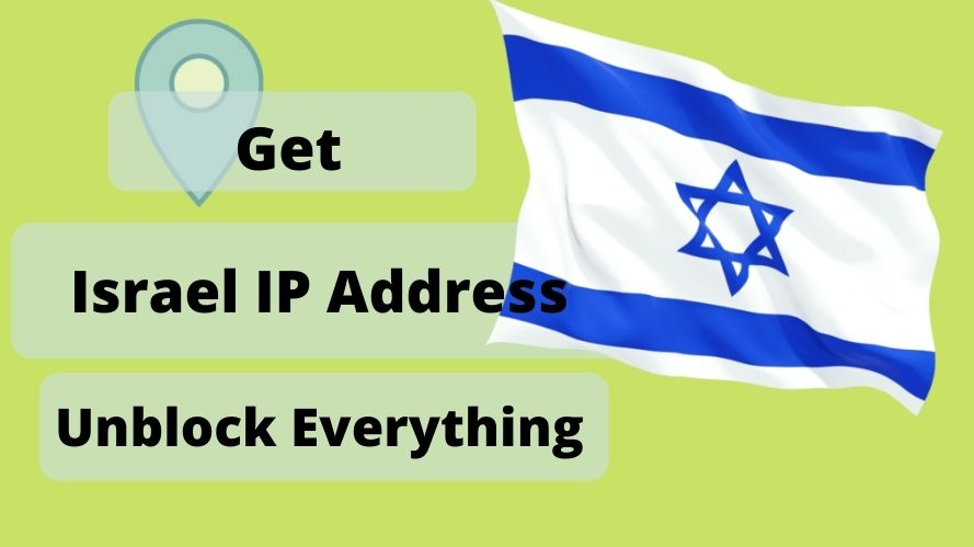 Get an Israel IP Address & location From Anywhere in the world