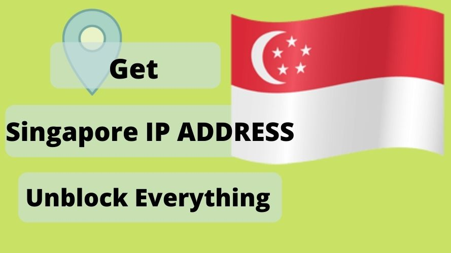 Get an Singapore IP Address & location From Anywhere in the world
