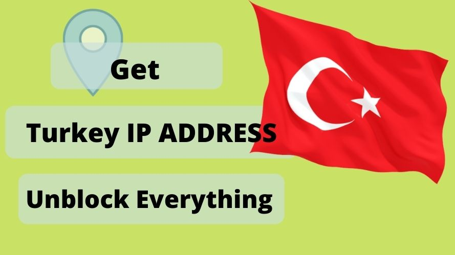 Get an Turkish IP Address & location From Anywhere in the world