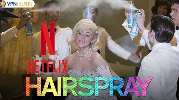 Watch Hairspray (2007) on Netflix From Anywhere in the World