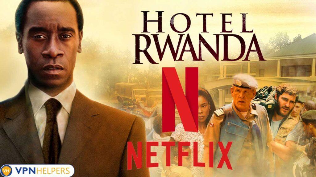 Watch Hotel Rwanda (2004) on Netflix From Anywhere in the World