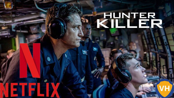 Watch Hunter Killer (2018) on Netflix From Anywhere in the World