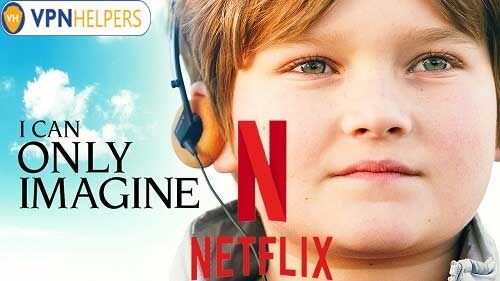 Watch I Can Only Imagine (2018) on Netflix From Anywhere in the World