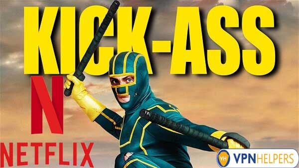 Watch Kick-Ass (2010) on Netflix From Anywhere in the World