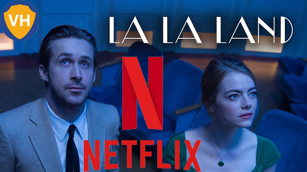 Watch La La Land (2016) on Netflix From Anywhere in the World