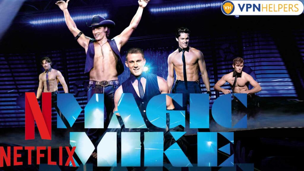 Watch Magic Mike on Netflix From Anywhere in the World
