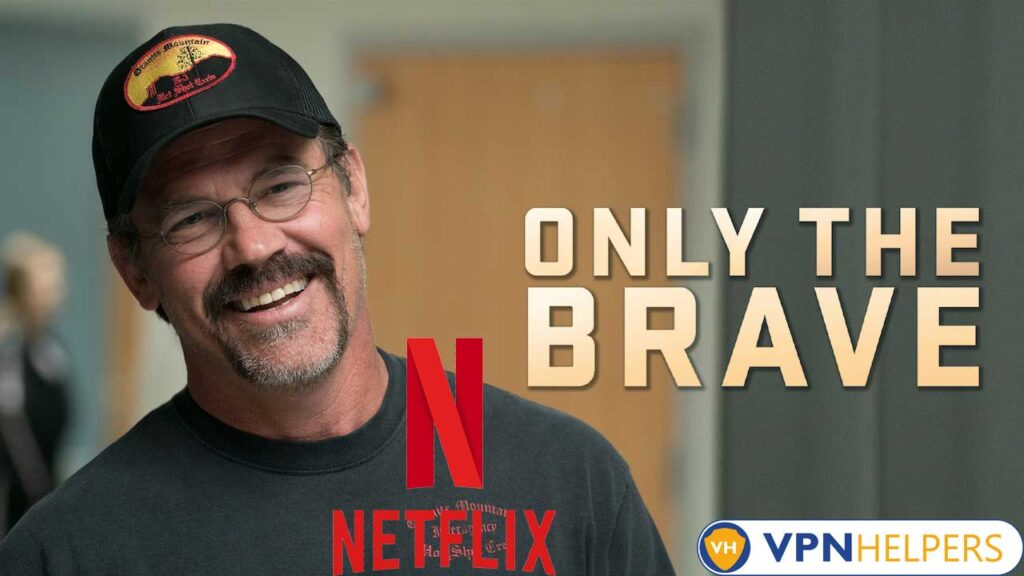 Watch Only the Brave (2017) on Netflix From Anywhere in the World