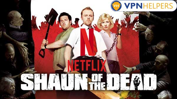 Watch Shaun of the Dead (2004) on Netflix From Anywhere in the World