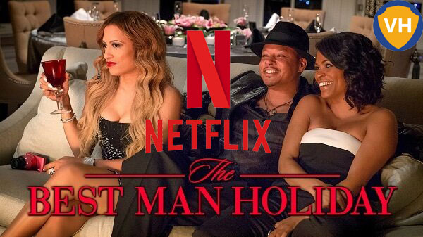 Watch The Best Man Holiday (2013) on Netflix From Anywhere in the World