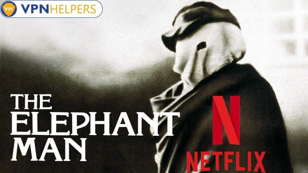 Watch The Elephant Man (1980) on Netflix From Anywhere in the World