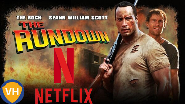 Watch The Rundown (2003) on Netflix From Anywhere in the World