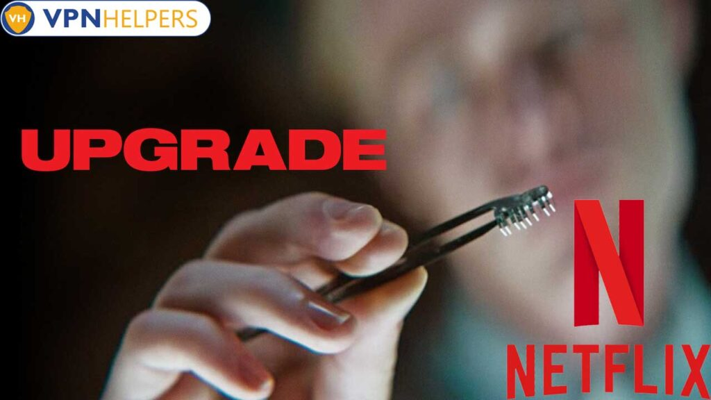 Watch Upgrade (2018) on Netflix From Anywhere in the World