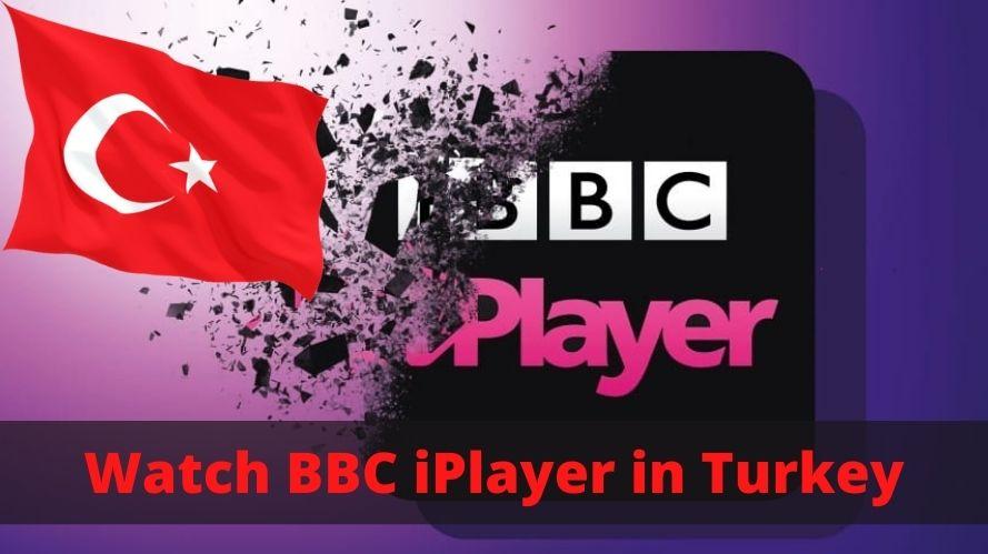 Watch BBC iPlayer in Turkey