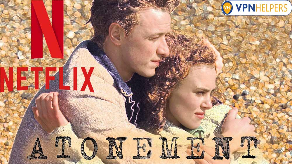 Watch Atonement (2007) on Netflix From Anywhere in the World