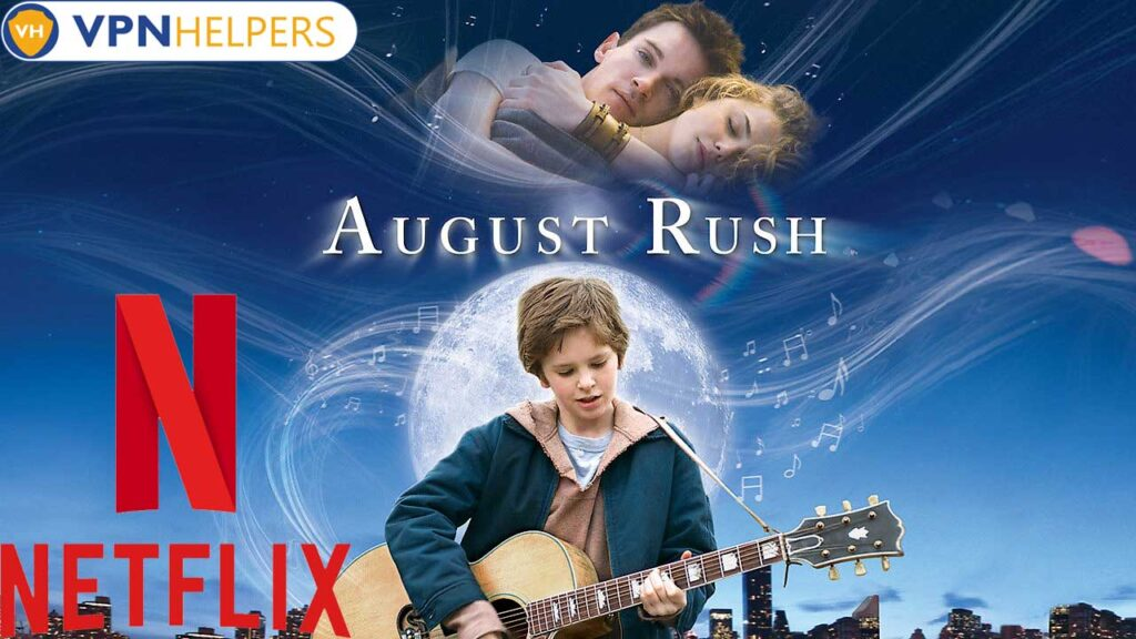 Watch August Rush (2007) on Netflix From Anywhere in the World
