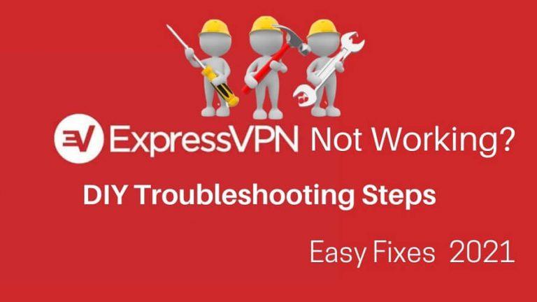 ExpressVPN Not Working? 9 Quick Fixes in 2021