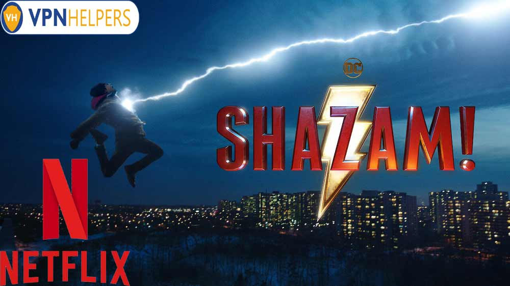 Watch Shazam! (2019) on Netflix From Anywhere in the World