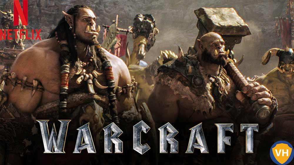 Watch Warcraft (2016) on Netflix From Anywhere in the World