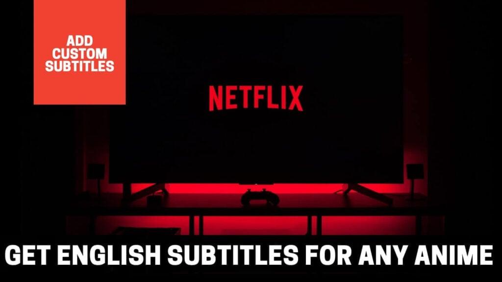 Add Custom English Subtitles to your Favorite Anime on Netflix