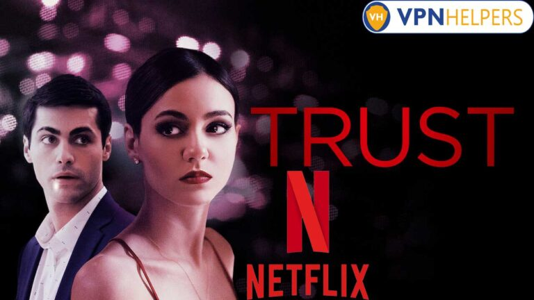 Watch Trust (2021) on Netflix From Anywhere in the World